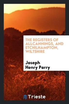 The Registers of Allcannings, and Etchilhampton, Wiltshire (Paperback)