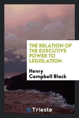 The Relation of the Executive Power to Legislation (Paperback)