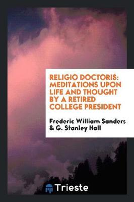 Religio Doctoris: Meditations Upon Life and Thought by a Retired College President (Paperback)