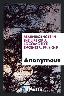 Reminiscences in the Life of a Locomotive Engineer, Pp. 1-219 (Paperback)