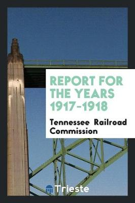 Report for the Years 1917-1918 (Paperback)