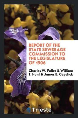 Report of the State Sewerage Commission to the Legislature of 1906 (Paperback)