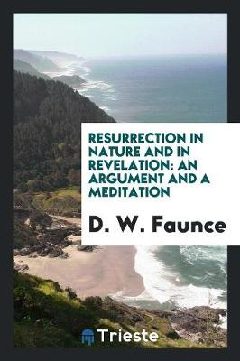 Resurrection in Nature and in Revelation: An Argument and a Meditation (Paperback)