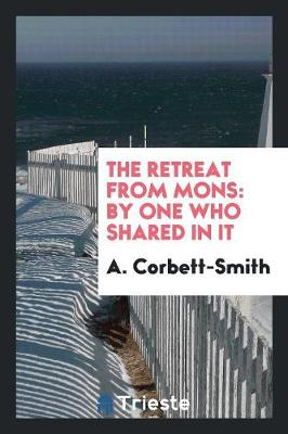 The Retreat from Mons: By One Who Shared in It (Paperback)