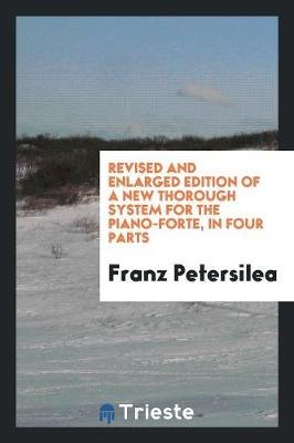 Revised and Enlarged Edition of a New Thorough System for the Piano-Forte, in Four Parts (Paperback)