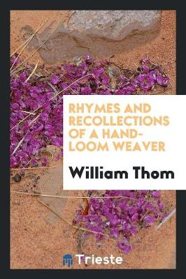 Rhymes and Recollections of a Hand-Loom Weaver (Paperback)