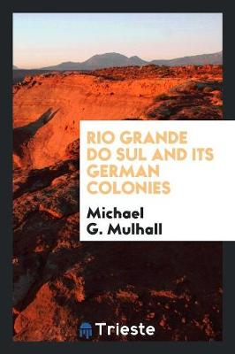 Rio Grande Do Sul and Its German Colonies (Paperback)