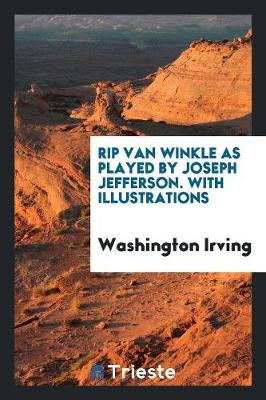 Rip Van Winkle as Played by Joseph Jefferson. with Illustrations (Paperback)