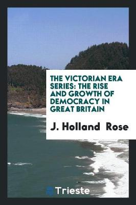 The Victorian Era Series: The Rise and Growth of Democracy in Great Britain (Paperback)