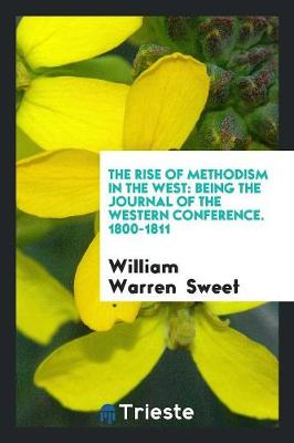 The Rise of Methodism in the West: Being the Journal of the Western Conference. 1800-1811 (Paperback)