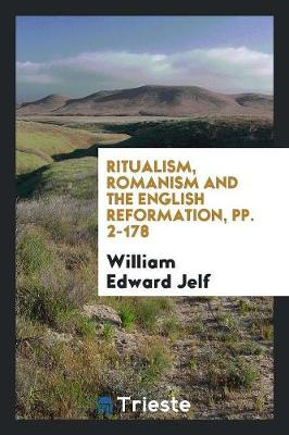Ritualism, Romanism and the English Reformation, Pp. 2-178 (Paperback)
