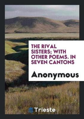 The Rival Sisters; With Other Poems. in Seven Cantons (Paperback)