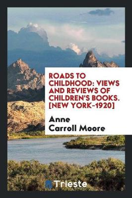 Roads to Childhood: Views and Reviews of Children's Books. [new York-1920] (Paperback)
