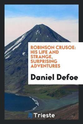 Robinson Crusoe: His Life and Strange, Surprising Adventures (Paperback)