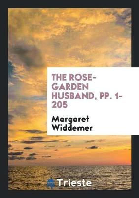 The Rose-Garden Husband, Pp. 1-205 (Paperback)