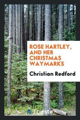 Rose Hartley, and Her Christmas Waymarks (Paperback)