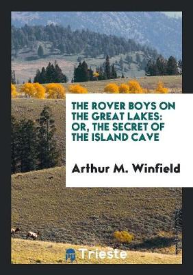 The Rover Boys on the Great Lakes: Or, the Secret of the Island Cave (Paperback)