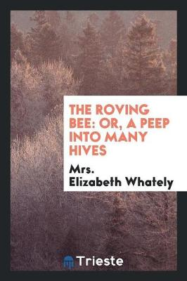 The Roving Bee: Or, a Peep Into Many Hives (Paperback)
