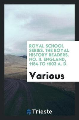Royal School Series. the Royal History Readers. No. II. England, 1154 to 1603 A. D. (Paperback)