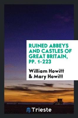 Ruined Abbeys and Castles of Great Britain, Pp. 1-223 (Paperback)