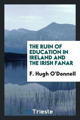 The Ruin of Education in Ireland, and the Irish Fanar (Paperback)