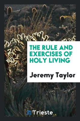 The Rule and Exercises of Holy Living (Paperback)