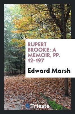 Rupert Brooke: A Memoir, Pp. 12-197 (Paperback)