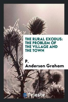 The Rural Exodus: The Problem of the Village and the Town (Paperback)
