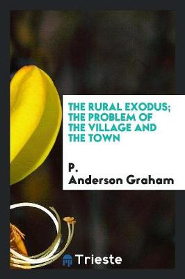 The Rural Exodus; The Problem of the Village and the Town (Paperback)