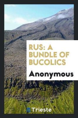 Rus: A Bundle of Bucolics (Paperback)