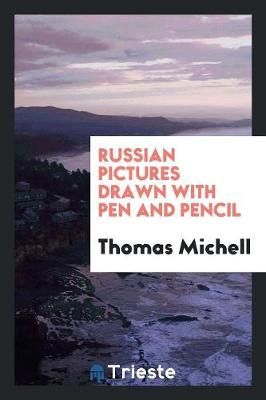 Russian Pictures Drawn with Pen and Pencil (Paperback)