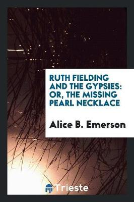 Ruth Fielding and the Gypsies: Or, the Missing Pearl Necklace (Paperback)