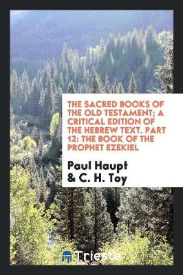 The Sacred Books of the Old Testament; A Critical Edition of the Hebrew Text. Part 12: The Book of the Prophet Ezekiel (Paperback)