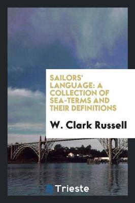 Sailors' Language: A Collection of Sea-Terms and Their Definitions (Paperback)