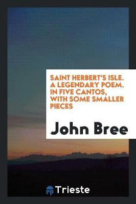 Saint Herbert's Isle. a Legendary Poem. in Five Cantos, with Some Smaller Pieces (Paperback)