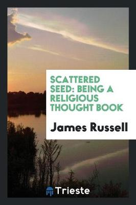 Scattered Seed: Being a Religious Thought Book (Paperback)