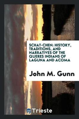 Schat-Chen: History, Traditions, and Narratives of the Queres Indians of Laguna and Acoma (Paperback)
