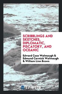 Scribblings and Sketches, Diplomatic, Piscatory, and Oceanic (Paperback)