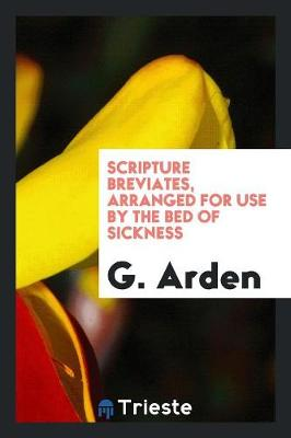 Scripture Breviates, Arranged for Use by the Bed of Sickness (Paperback)