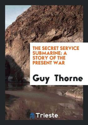 The Secret Service Submarine: A Story of the Present War (Paperback)