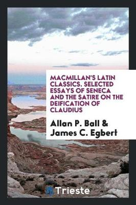 Macmillan's Latin Classics. Selected Essays of Seneca and the Satire on the Deification of Claudius (Paperback)