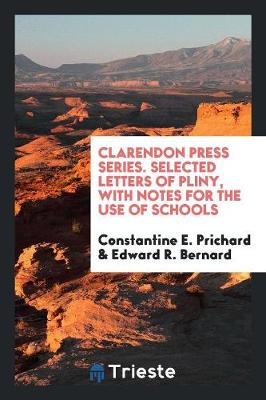 Clarendon Press Series. Selected Letters of Pliny, with Notes for the Use of Schools (Paperback)