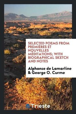 Selected Poems from Premi res Et Nouvelles M ditations; With Biographical Sketch and Notes (Paperback)