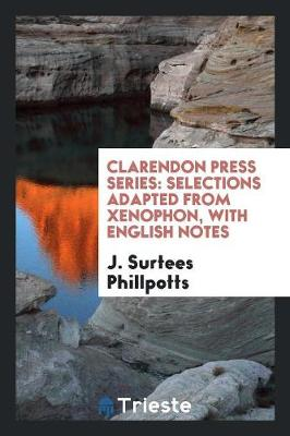 Clarendon Press Series: Selections Adapted from Xenophon, with English Notes (Paperback)