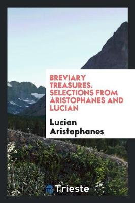 Breviary Treasures. Selections from Aristophanes and Lucian (Paperback)