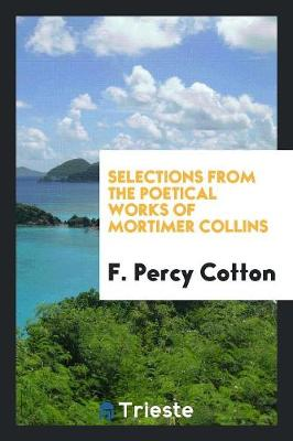 Selections from the Poetical Works of Mortimer Collins (Paperback)