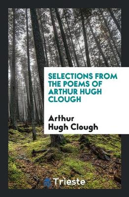 Selections from the Poems of Arthur Hugh Clough (Paperback)