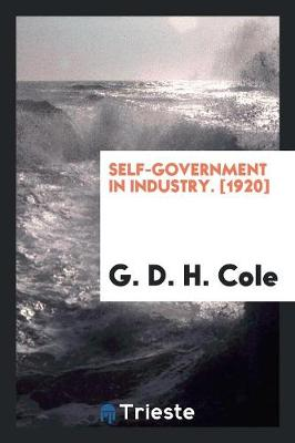 Self-Government in Industry. [1920] (Paperback)