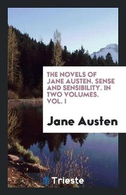 The Novels of Jane Austen. Sense and Sensibility. in Two Volumes. Vol. I (Paperback)