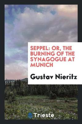 Seppel: Or, the Burning of the Synagogue at Munich (Paperback)